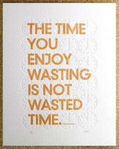 The time you enjoy wasting
